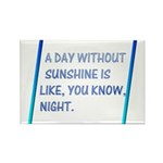 A day with no sunshine Rectangle Magnet (10 pack)