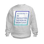 The Problem Doesn't Exist Kids Sweatshirt