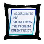 The Problem Doesn't Exist Throw Pillow