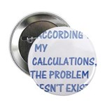 """The Problem Doesn't Exist 2.25"""" Button (10 pack)"""