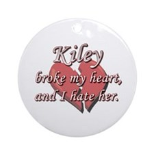 Kiley broke my heart and I hate her Ornament (Roun