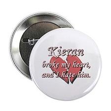 "Kieran broke my heart and I hate him 2.25"" Button"
