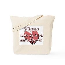 Kiana broke my heart and I hate her Tote Bag
