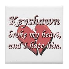 Keyshawn broke my heart and I hate him Tile Coaste