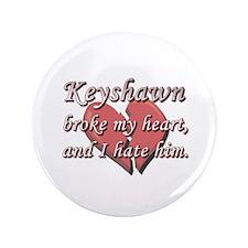 "Keyshawn broke my heart and I hate him 3.5"" Button"