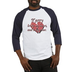 Kerry broke my heart and I hate her Baseball Jerse