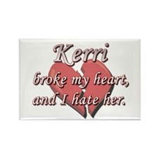 Kerri broke my heart and I hate her Rectangle Magn