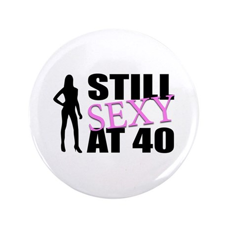 """Still Sexy At 40 Years Old 3.5"""" Button (100 pack)"""