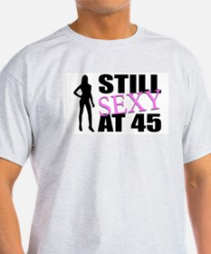 Still Sexy At 45 Years Old T-Shirt