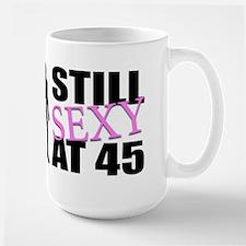 Still Sexy At 45 Years Old Large Mug