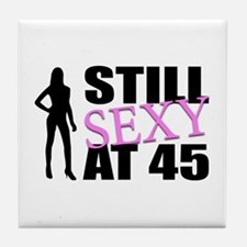 Still Sexy At 45 Years Old Tile Coaster