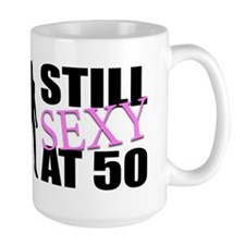 Still Sexy At 50 Years Old Mug