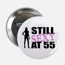 """Still Sexy At 55 Years Old 2.25"""" Button"""