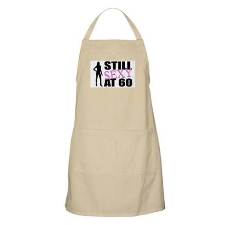 Still Sexy At 60 Years Old BBQ Apron
