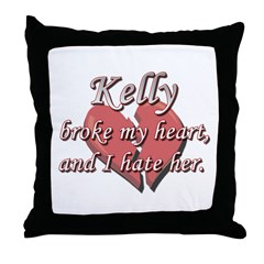 Kelly broke my heart and I hate her Throw Pillow