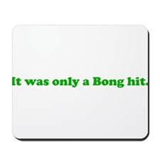 It Was Only A Bong Hit. Mousepad