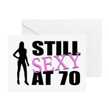Still Sexy At 70 Years Old Greeting Cards (Pk of 1