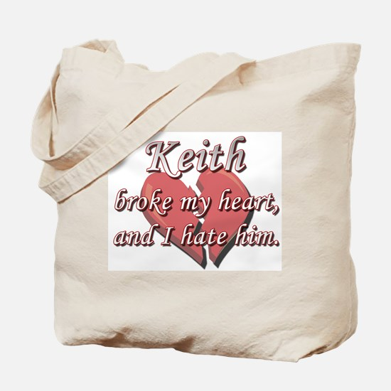 Keith broke my heart and I hate him Tote Bag