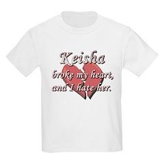 Keisha broke my heart and I hate her T-Shirt