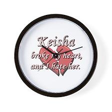 Keisha broke my heart and I hate her Wall Clock