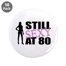 """Still Sexy At 80 Years Old 3.5"""" Button (10 pack)"""