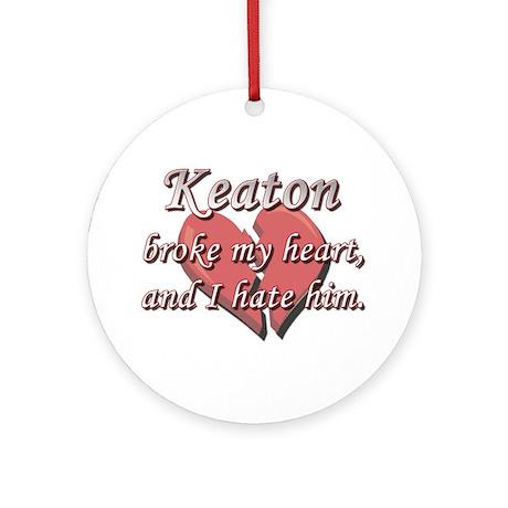 Keaton broke my heart and I hate him Ornament (Rou