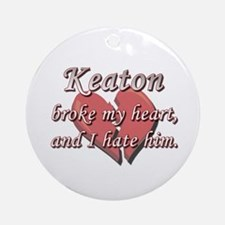 Keaton broke my heart and I hate him Ornament (Rou