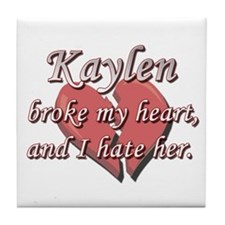 Kaylen broke my heart and I hate her Tile Coaster