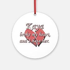 Kaya broke my heart and I hate her Ornament (Round