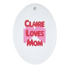 Claire Loves Mom Oval Ornament