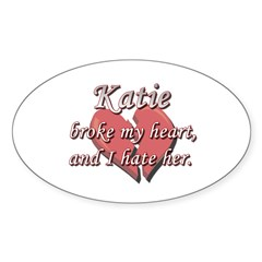 Katie broke my heart and I hate her Oval Sticker