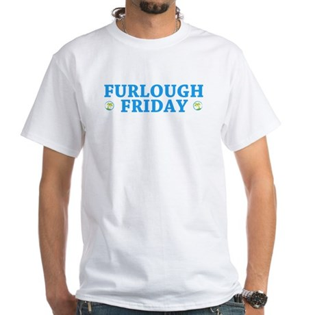 Furlough Friday White T-Shirt