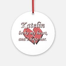 Katelin broke my heart and I hate her Ornament (Ro