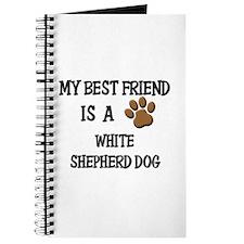 My best friend is a WHITE SHEPHERD DOG Journal