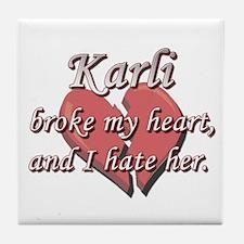 Karli broke my heart and I hate her Tile Coaster
