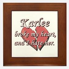 Karlee broke my heart and I hate her Framed Tile