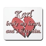 Karl broke my heart and I hate him Mousepad