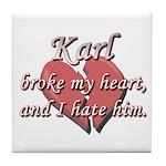 Karl broke my heart and I hate him Tile Coaster
