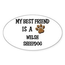 My best friend is a WELSH SHEEPDOG Oval Decal