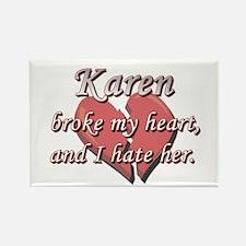 Karen broke my heart and I hate her Rectangle Magn