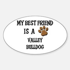 My best friend is a VALLEY BULLDOG Oval Decal