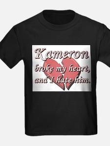 Kameron broke my heart and I hate him T