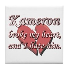 Kameron broke my heart and I hate him Tile Coaster