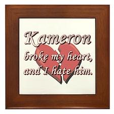 Kameron broke my heart and I hate him Framed Tile