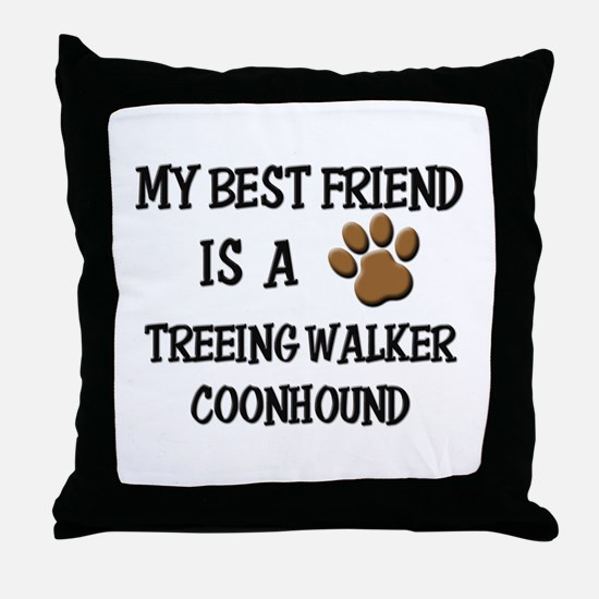 My best friend is a TREEING WALKER COONHOUND Throw