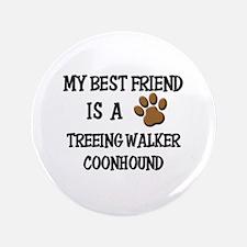 "My best friend is a TREEING WALKER COONHOUND 3.5"""