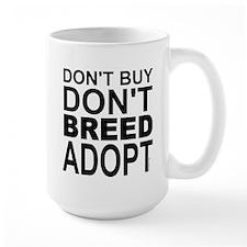 Don't Buy, Don't Breed, Adopt Mug