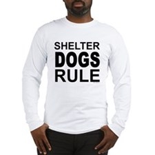 Shelter Dogs Rule Long Sleeve T-Shirt