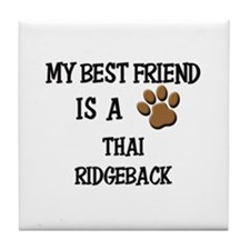 My best friend is a THAI RIDGEBACK Tile Coaster
