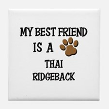 My best friend is a THAI RIDGEBACK Tile Coaster